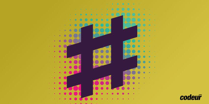 Conseils pour réussir ses hashtags